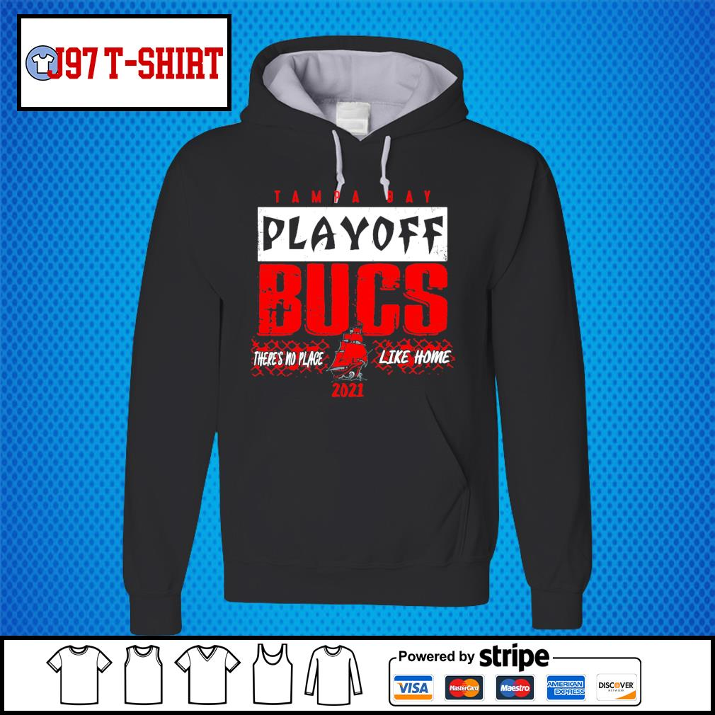Tampa Bay Buccaneers playoff bucs there's no place like home 2021 s Hoodie