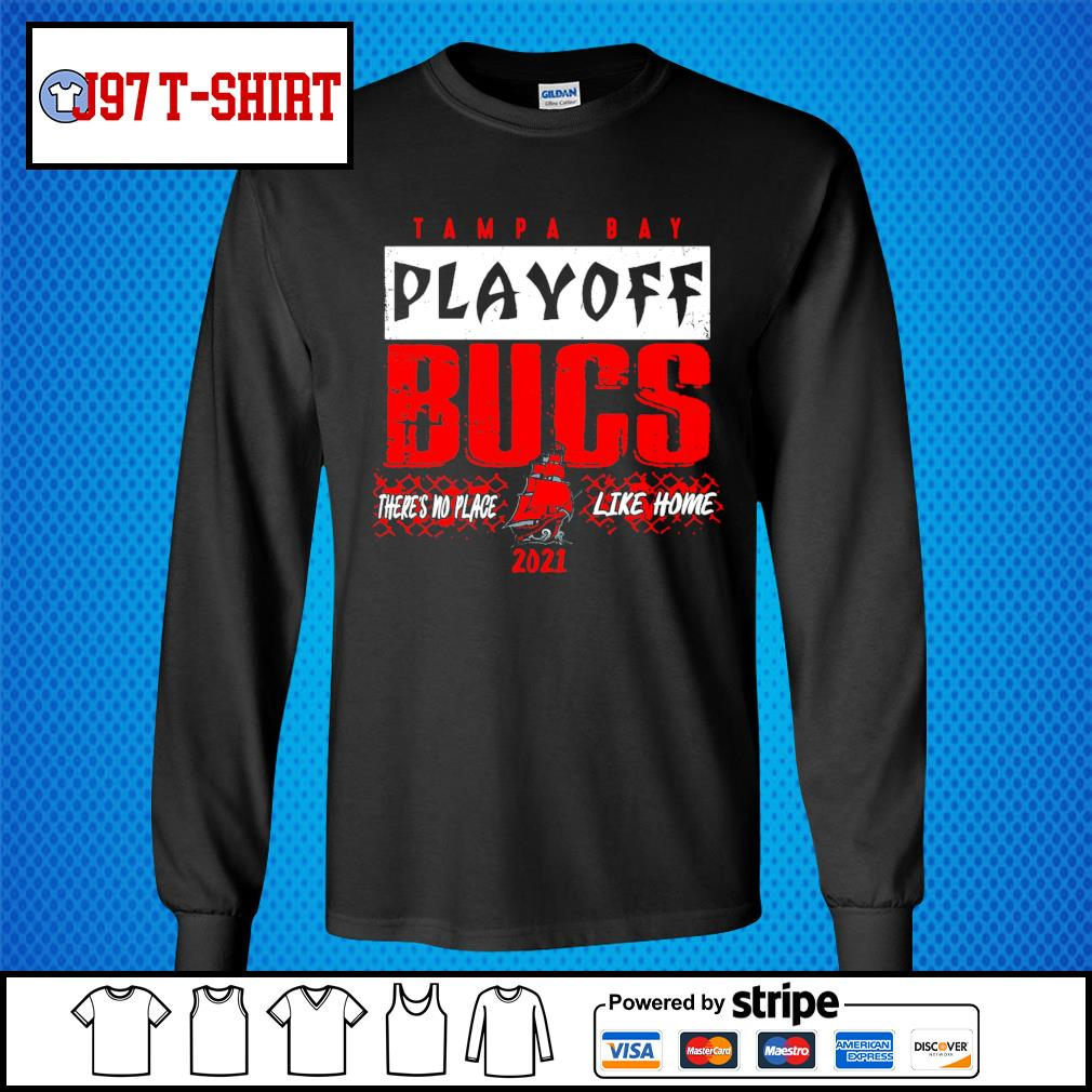 Tampa Bay Buccaneers playoff bucs there's no place like home 2021 s Long-Sleeves-Tee