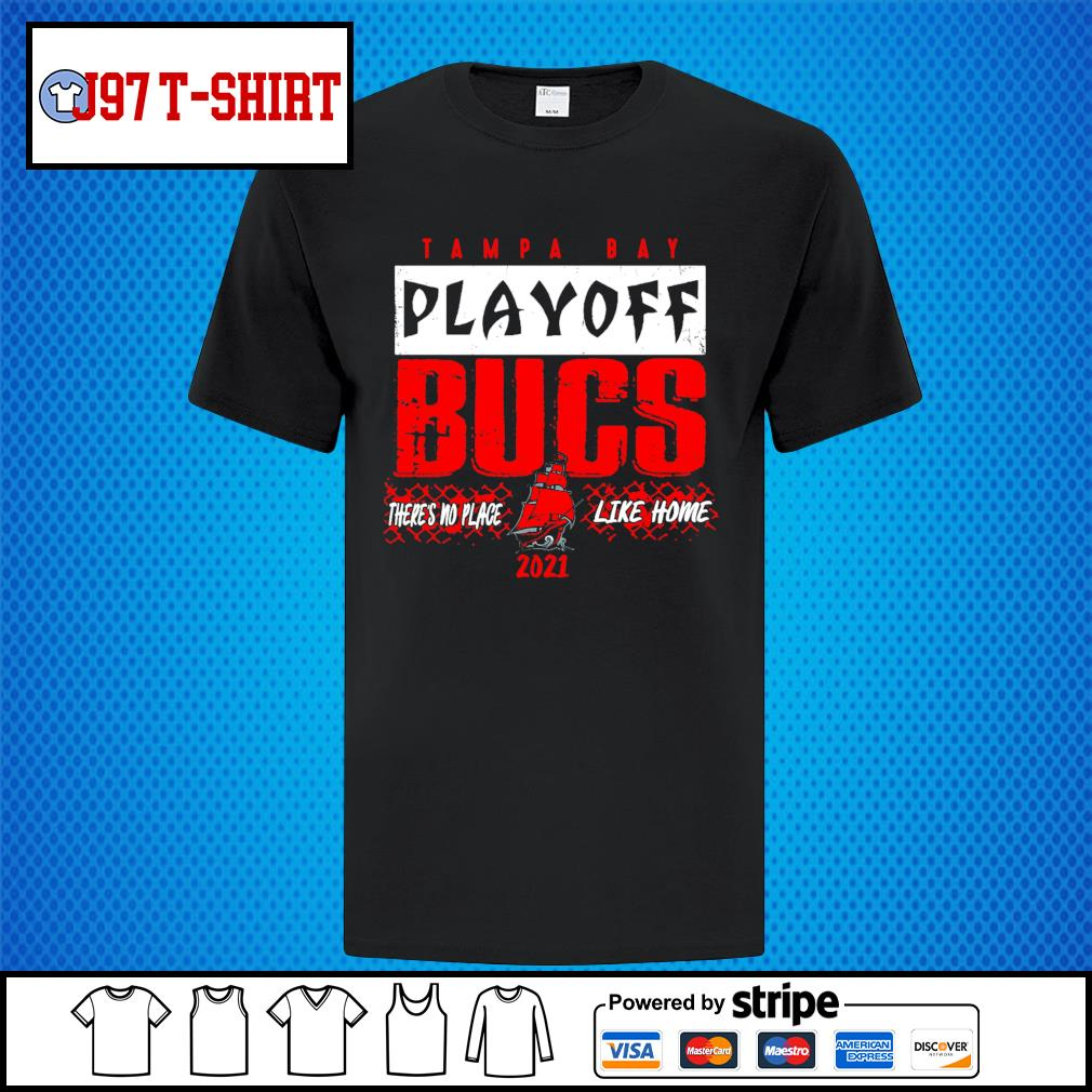 Tampa Bay Buccaneers playoff bucs there's no place like home 2021 shirt