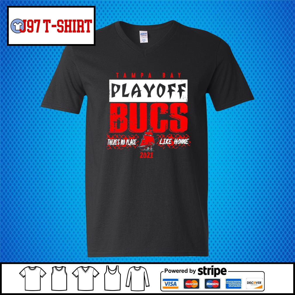 Tampa Bay Buccaneers playoff bucs there's no place like home 2021 s V-neck-T-shirt