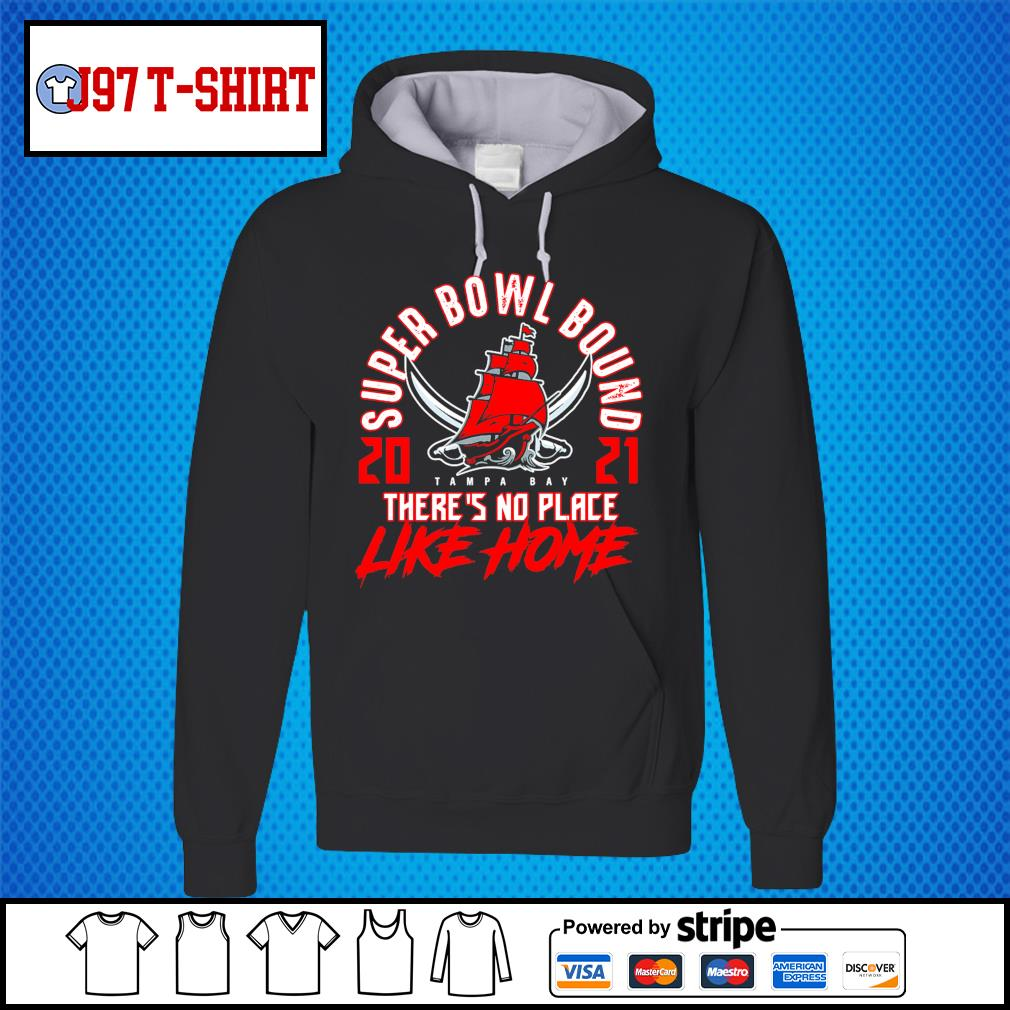 Tampa Bay Buccaneers super bowl bound 2021 there's no place like home s Hoodie