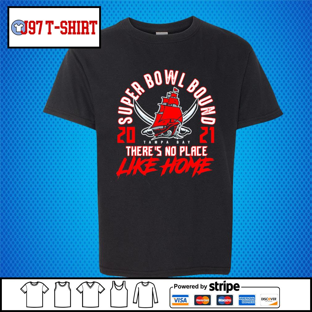 Tampa Bay Buccaneers super bowl bound 2021 there's no place like home s Kid-T-shirt