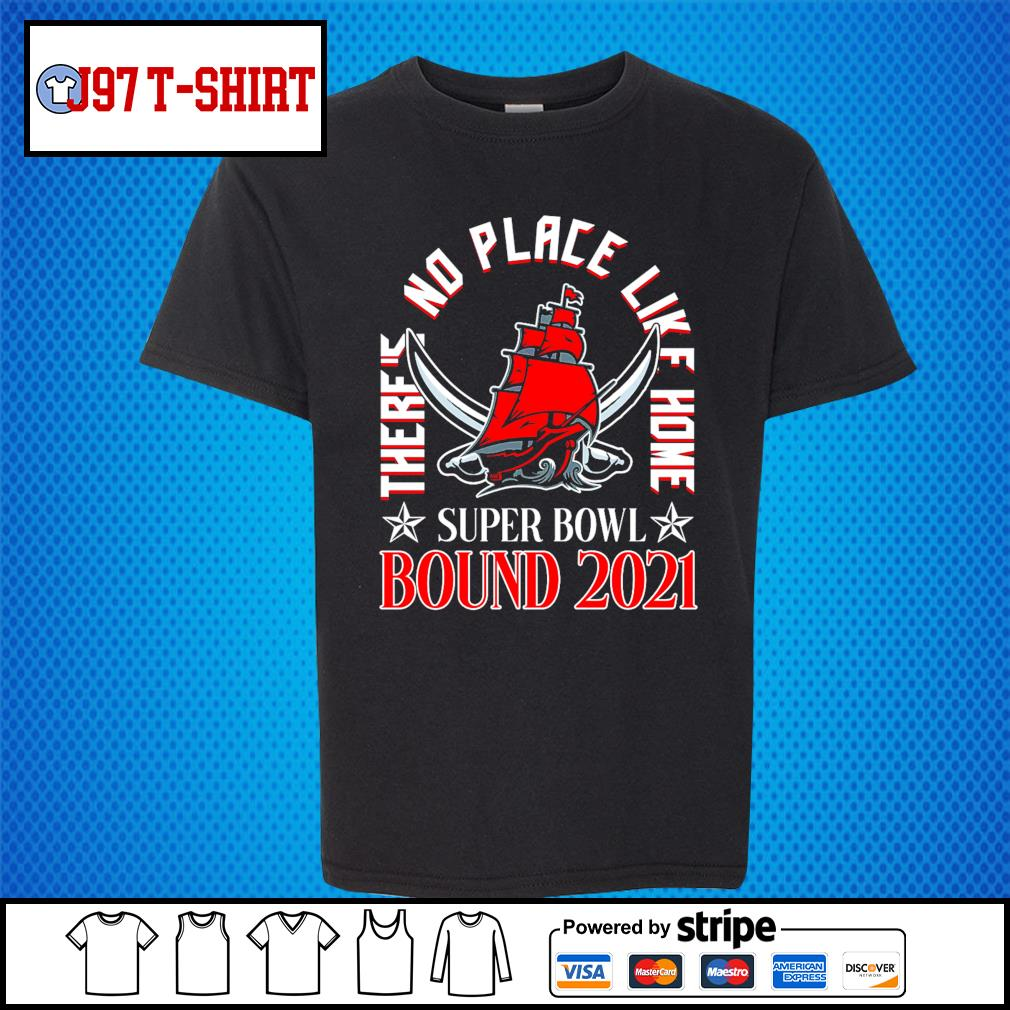 Tampa Bay Buccaneers there's no place like home super bowl bound 2021 s Kid-T-shirt