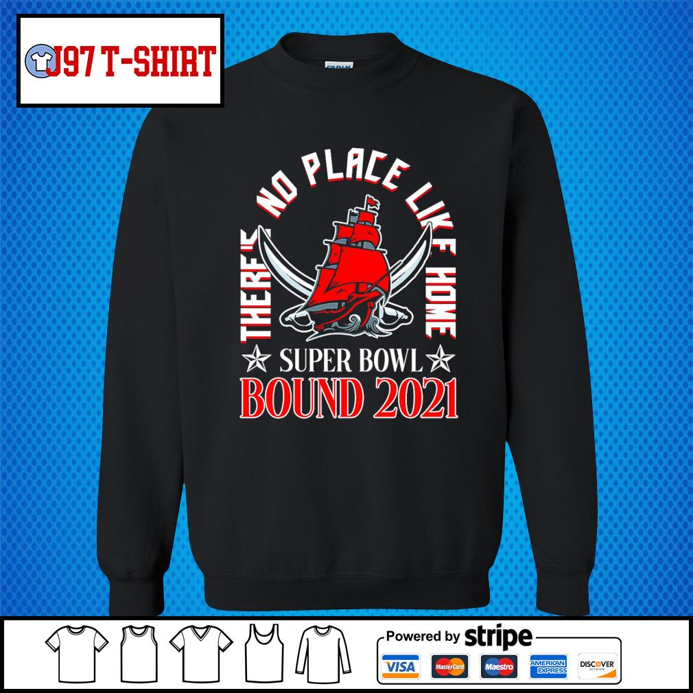 Tampa Bay Buccaneers there's no place like home super bowl bound 2021 s Sweater