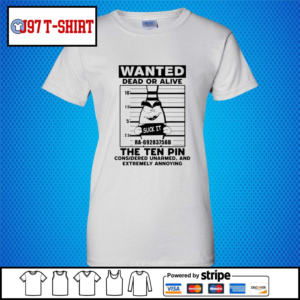 Wanted dead or alive the ten pin considered unarmed s Ladies-Tee