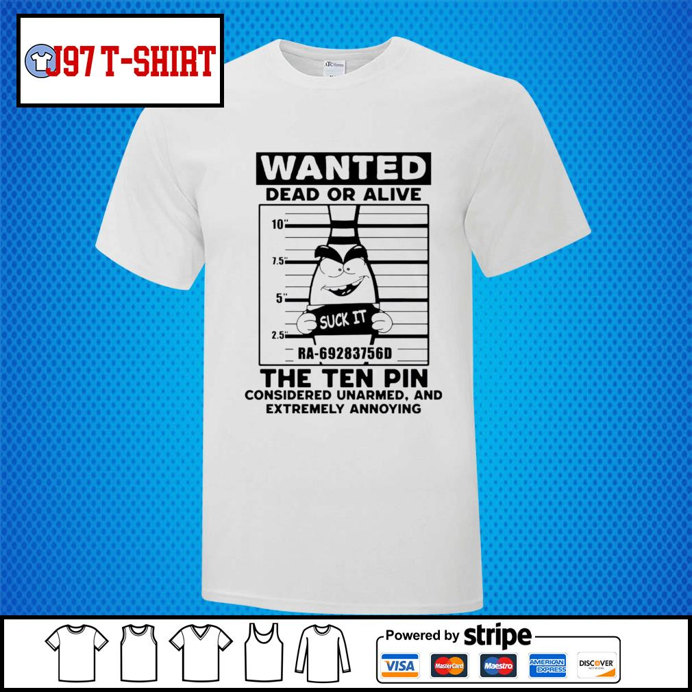 Wanted dead or alive the ten pin considered unarmed shirt