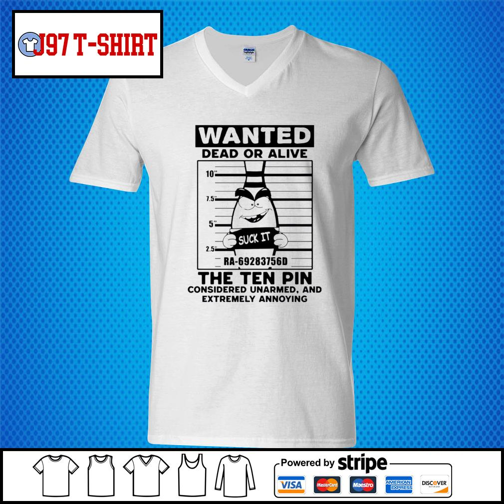 Wanted dead or alive the ten pin considered unarmed s V-neck-T-shirt