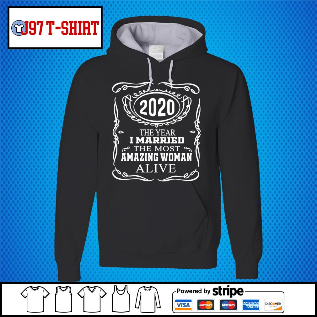 2020 the year I married the most amazing woman alive s Hoodie