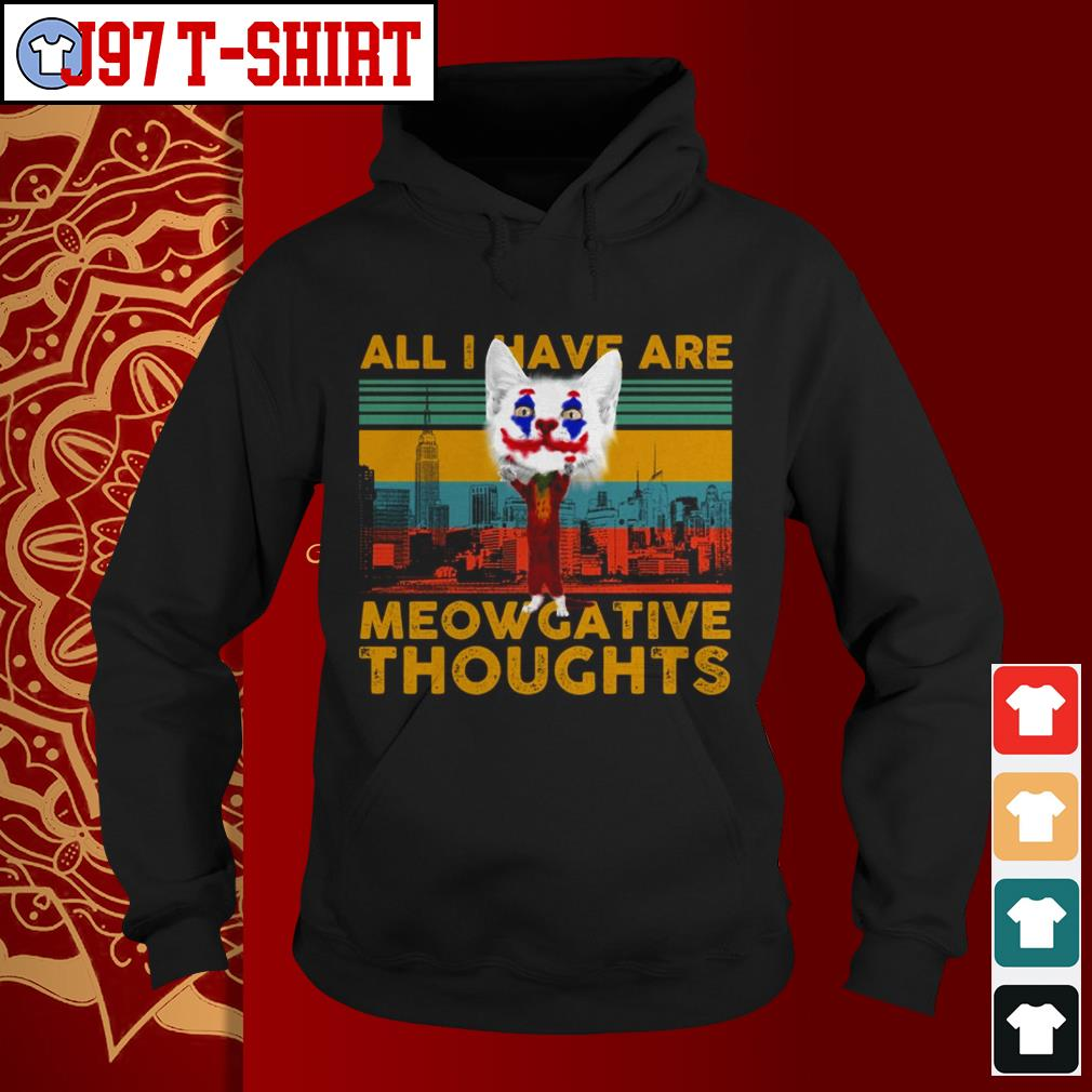 All I have are meowgative thoughts Hoodie