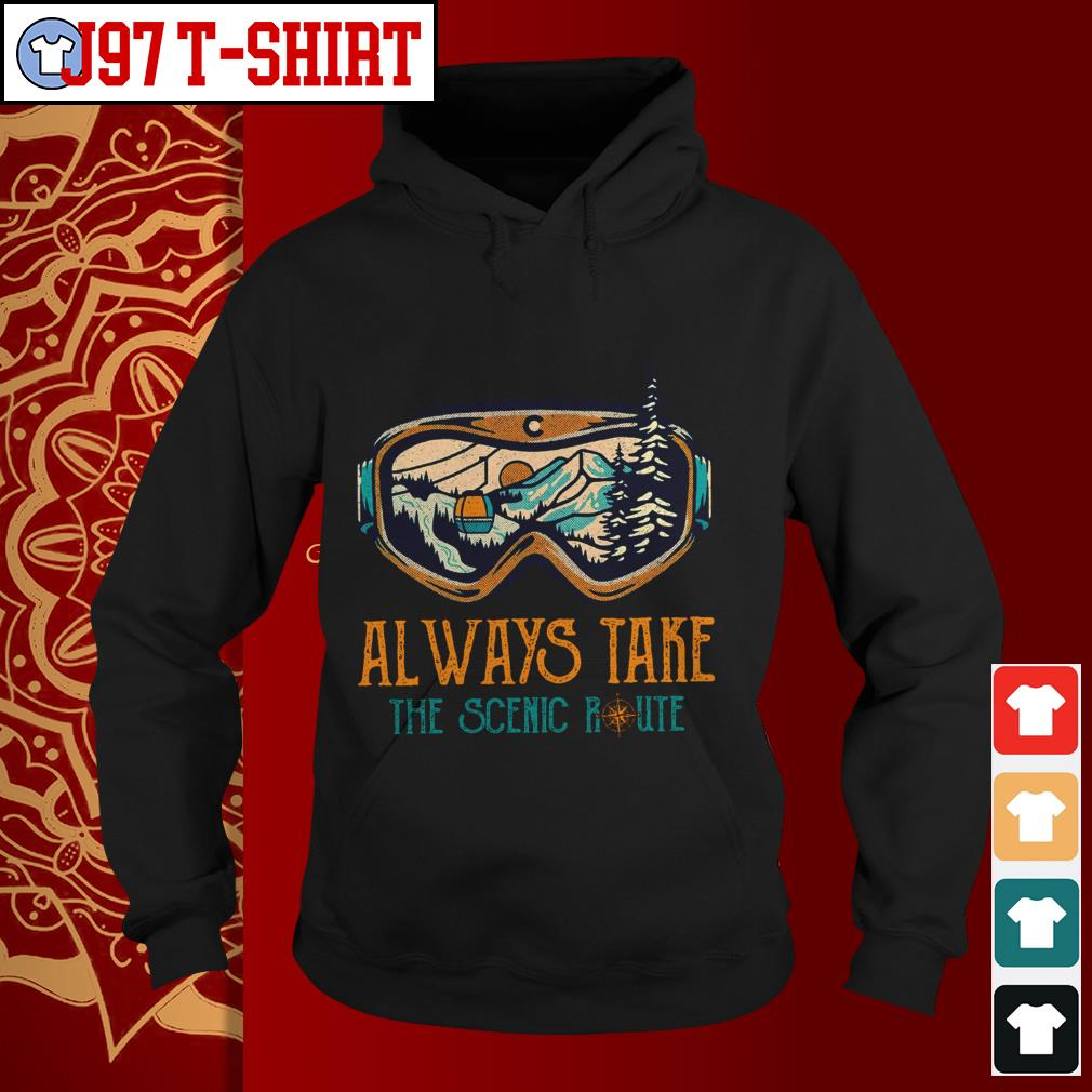 Always take the scenic route shirtAlways take the scenic route Hoodie