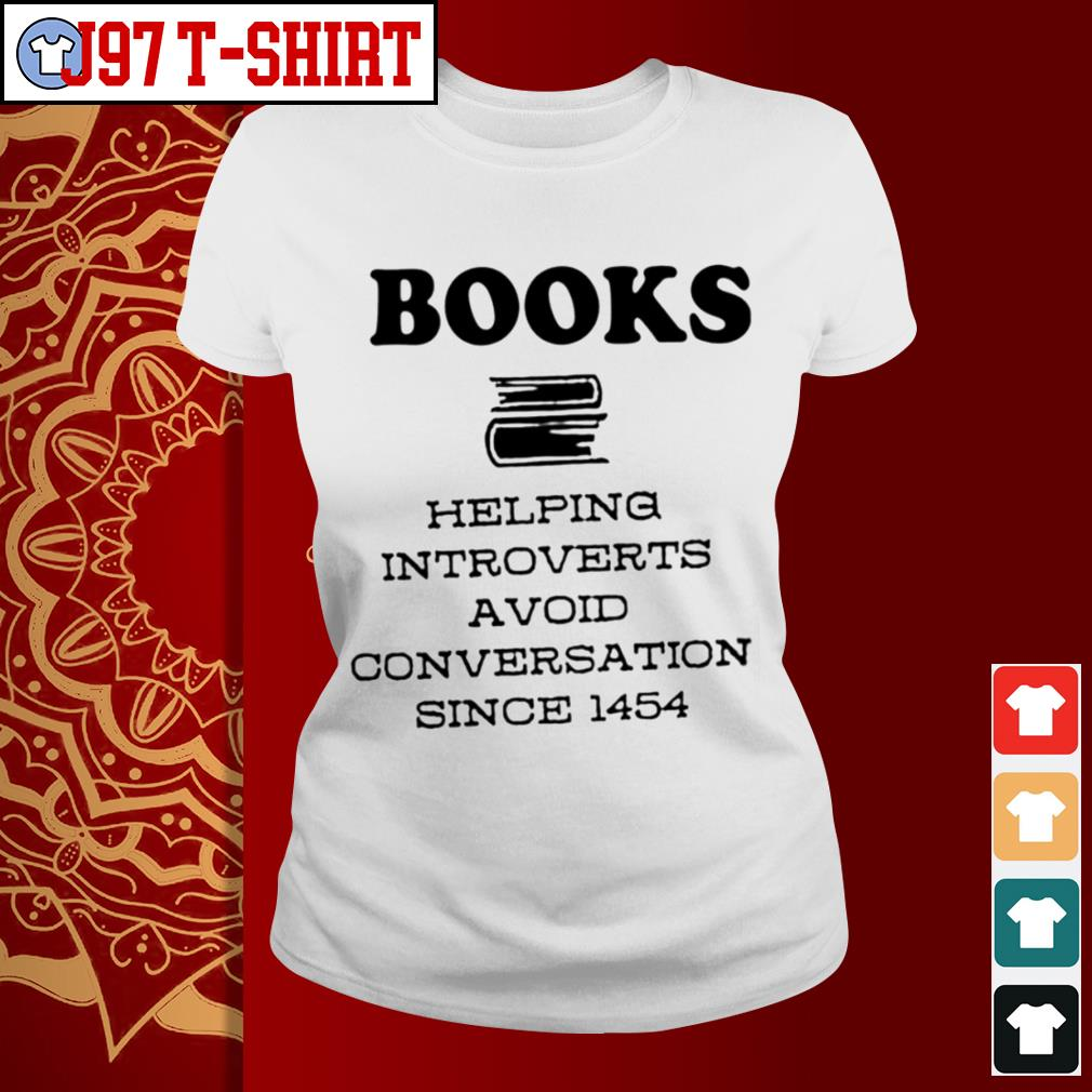 Funny Books Helping Introverts Avoid Conversation Since 1454 Shirt tee