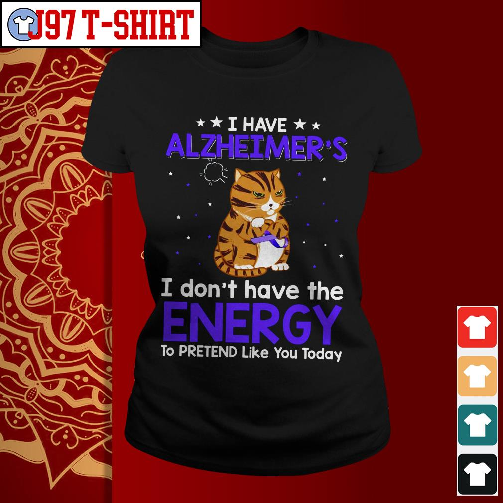 Cat I have alzheimer's I don't have the energy Ladies tee