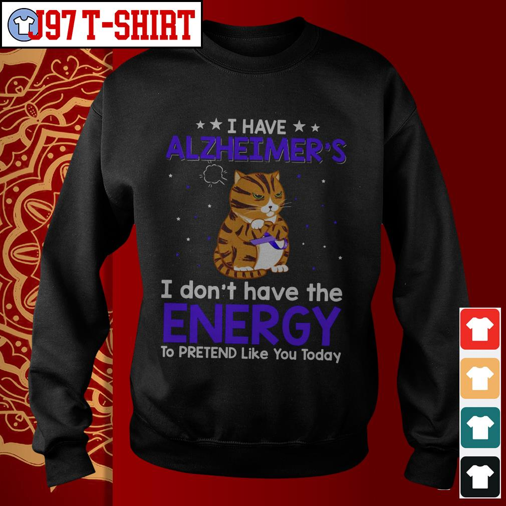 Cat I have alzheimer's I don't have the energy Sweater