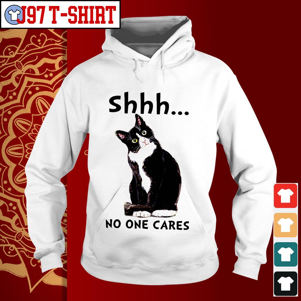 Cat Shhh no one cares Hoodie