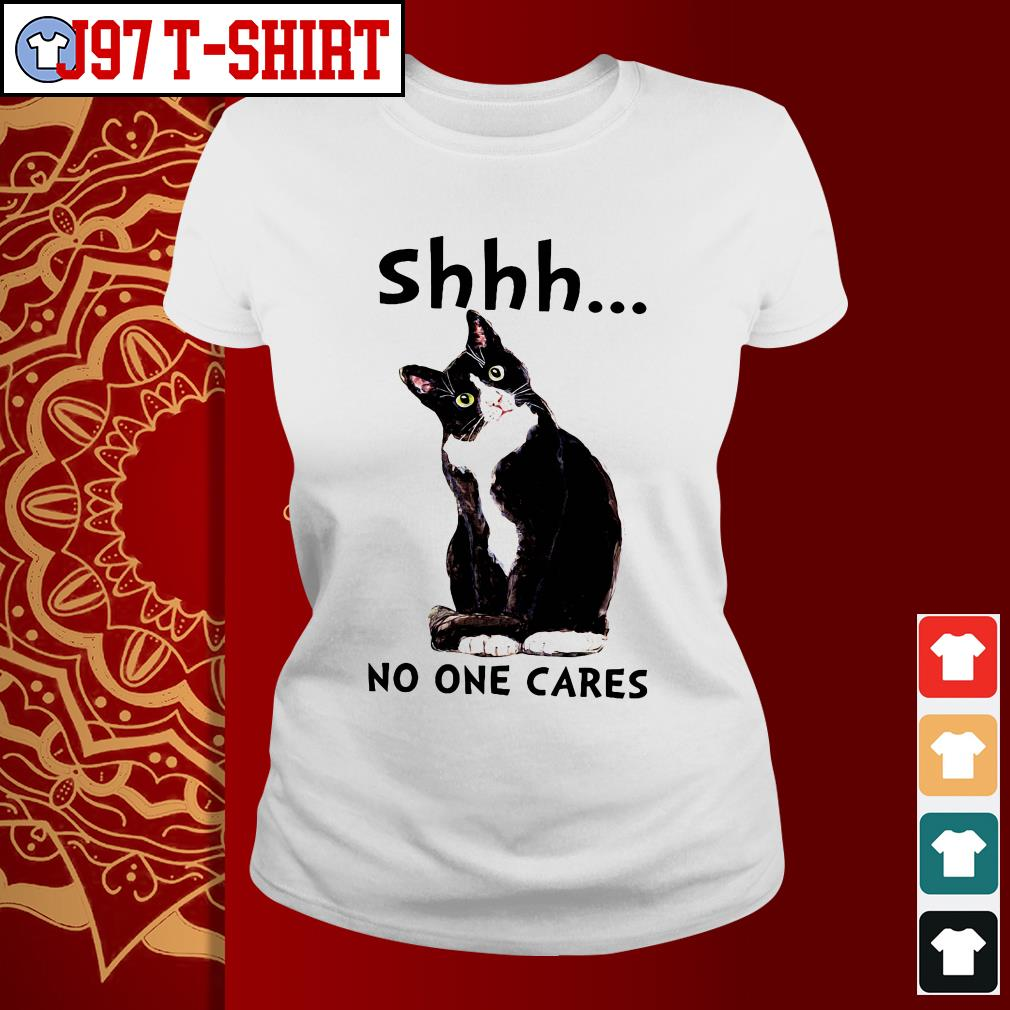 Cat Shhh no one cares Ladies tee