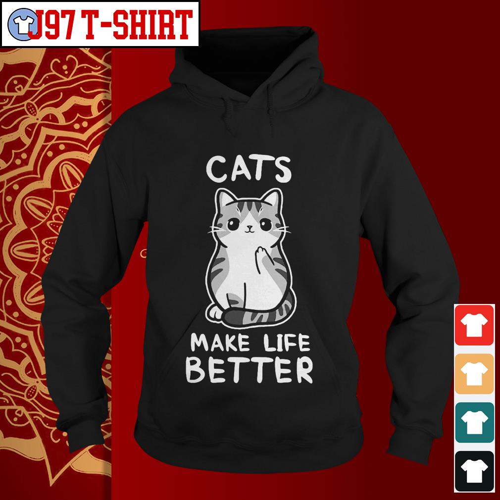 Cats make life better Hoodie