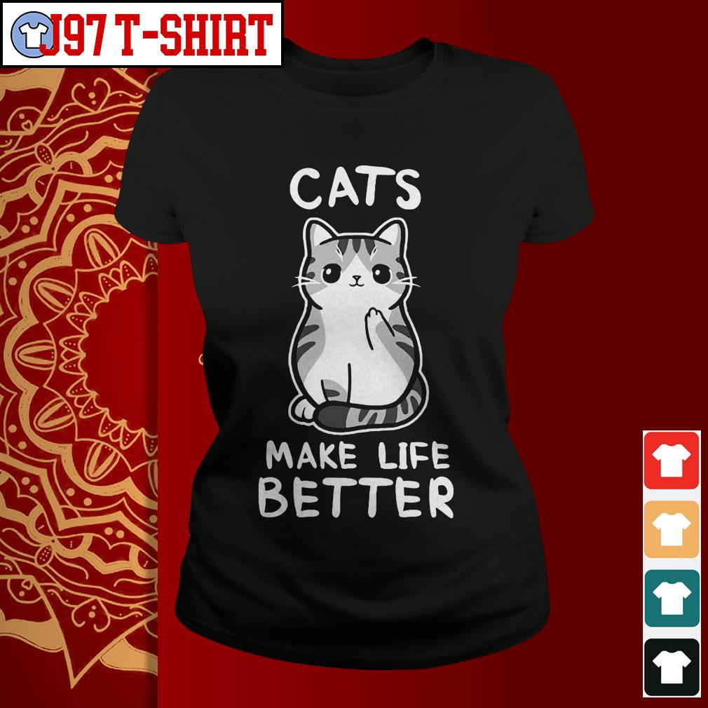 Cats make life better Ladies tee