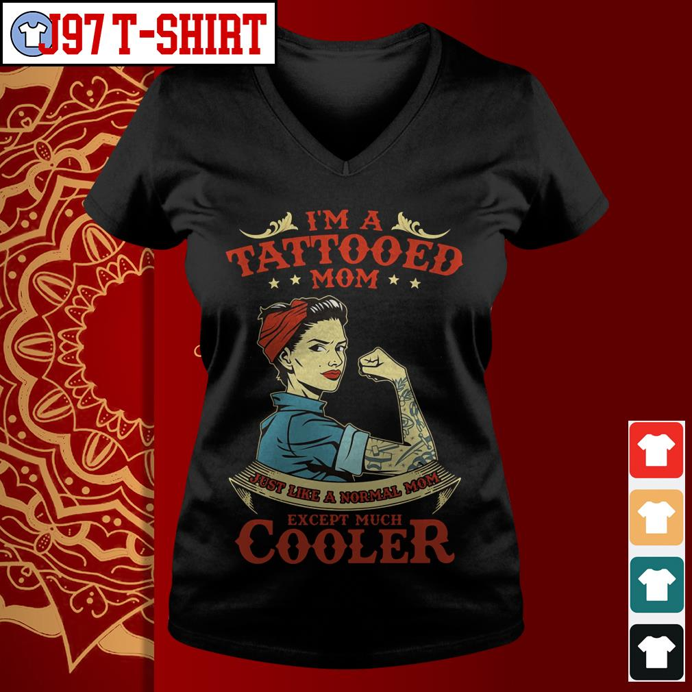 I'm a tattooed mom just like a normal mom except much cooler V-neck t-shirt
