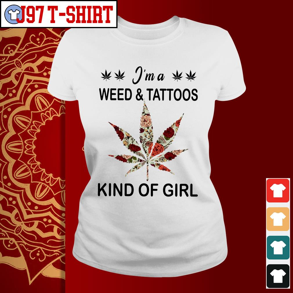 I'm a weed and tattoos kind of girl Ladies tee