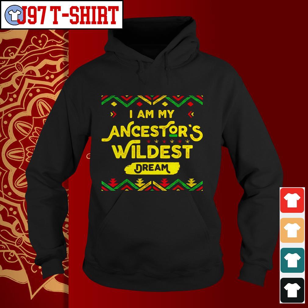 I'm my ancestor's wildest dream Hoodie