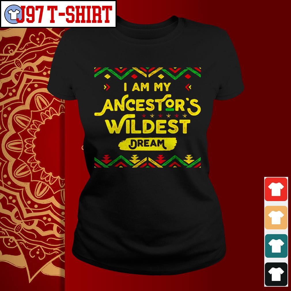 I'm my ancestor's wildest dream Ladies tee