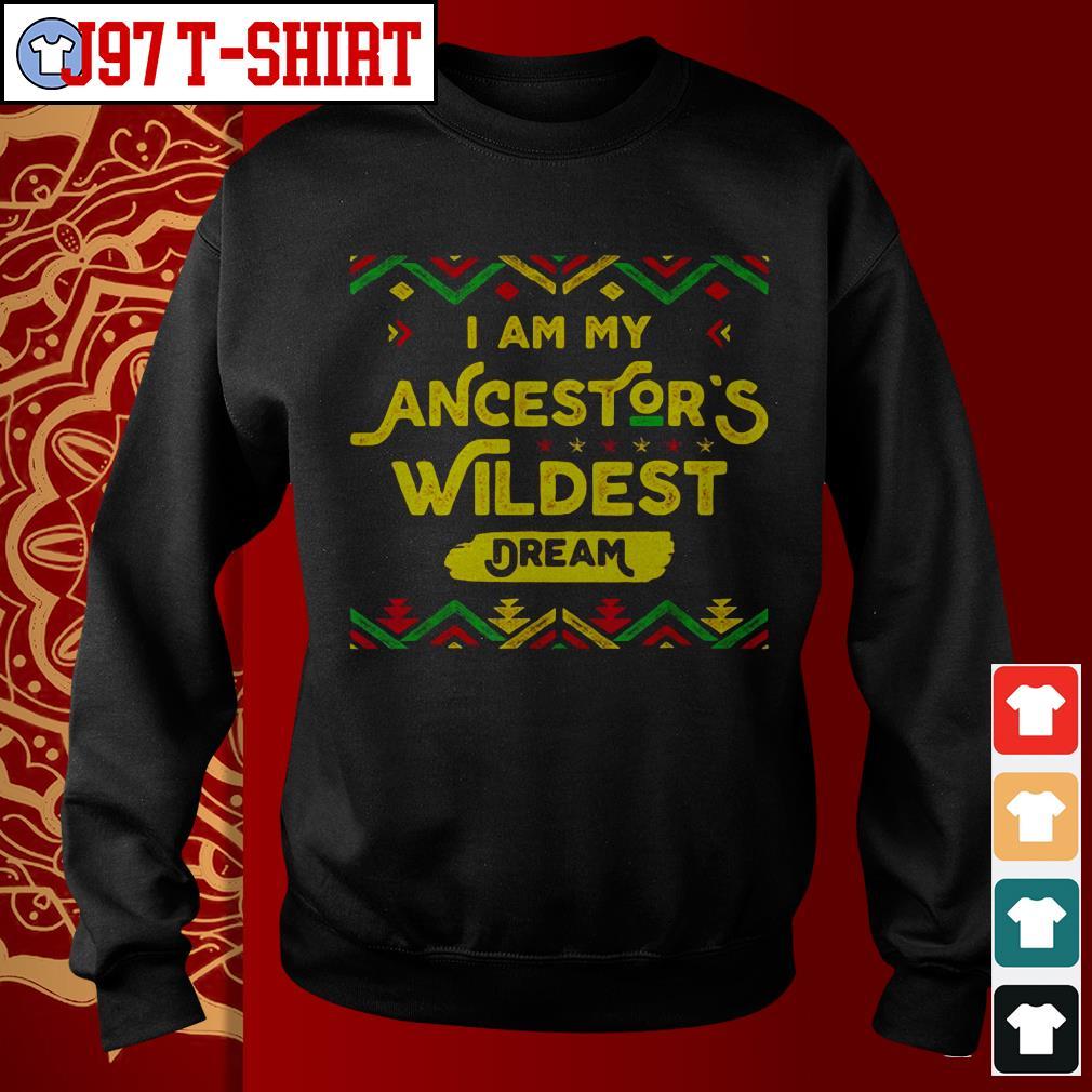 I'm my ancestor's wildest dream Sweater