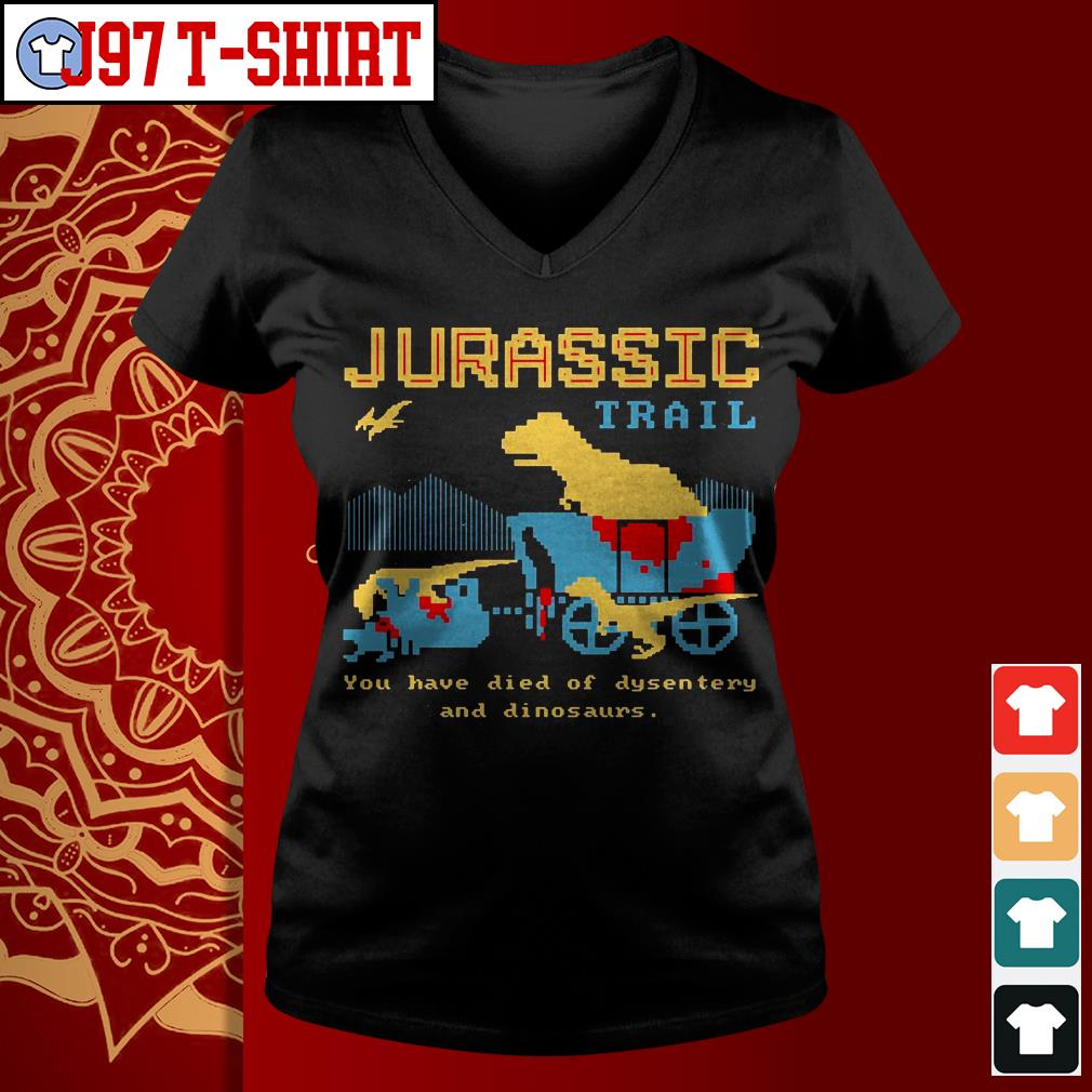 Jurassic trail you have died of dysentery and dinosaurs V-neck t-shirt