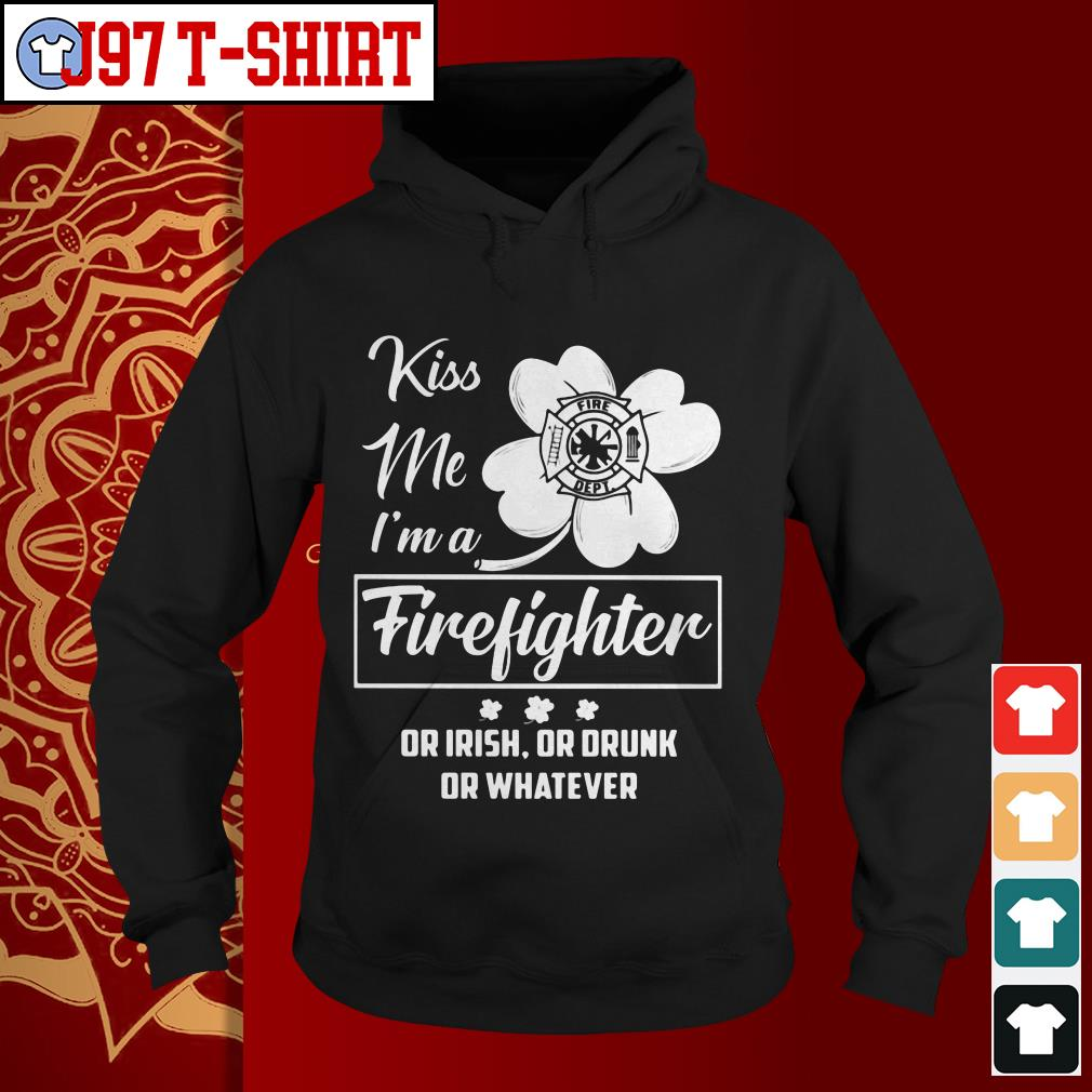 Kiss me I'm a firefighter or irish or drunk or whatever Hoodie