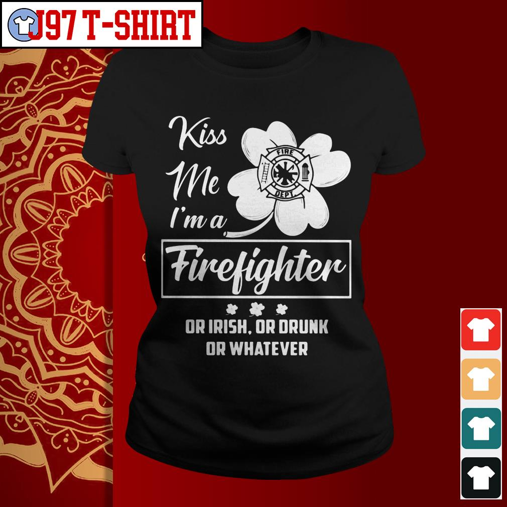 Kiss me I'm a firefighter or irish or drunk or whatever Ladies tee