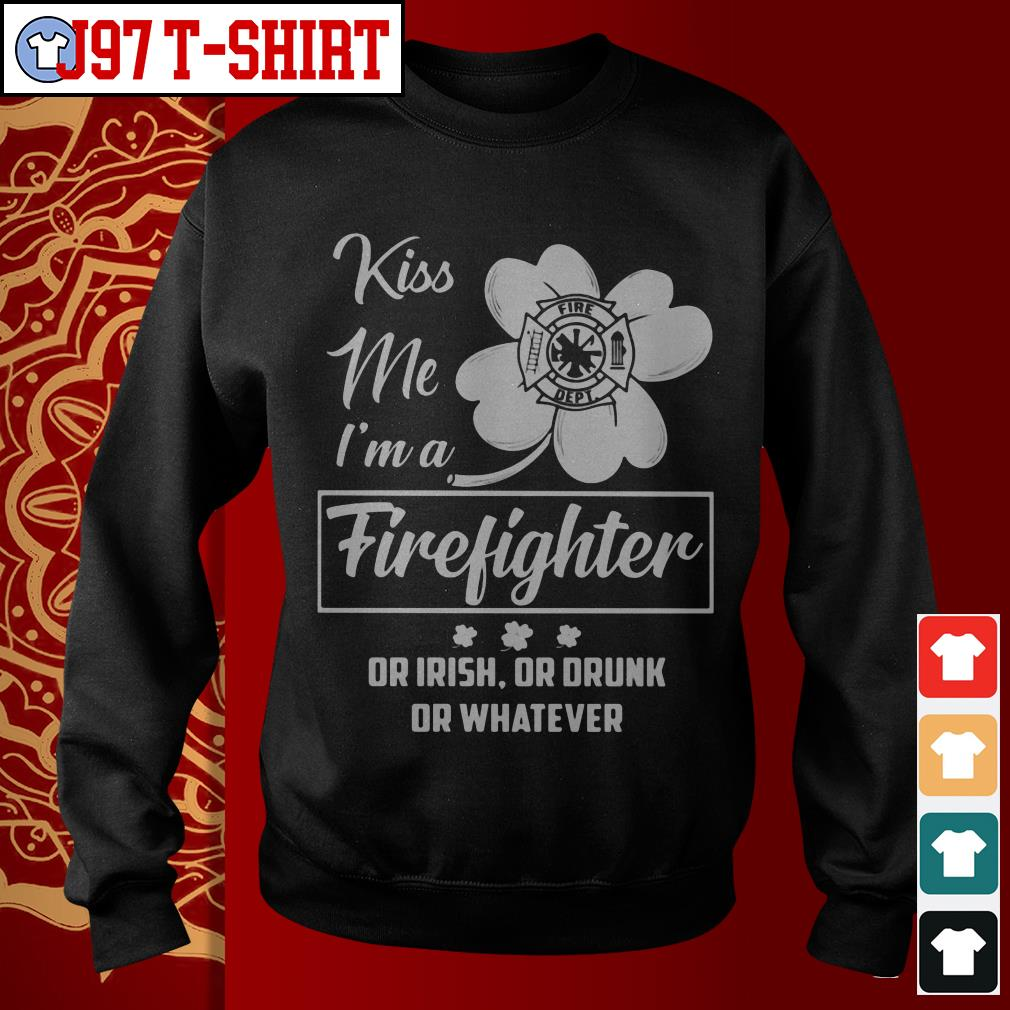 Kiss me I'm a firefighter or irish or drunk or whatever Sweater