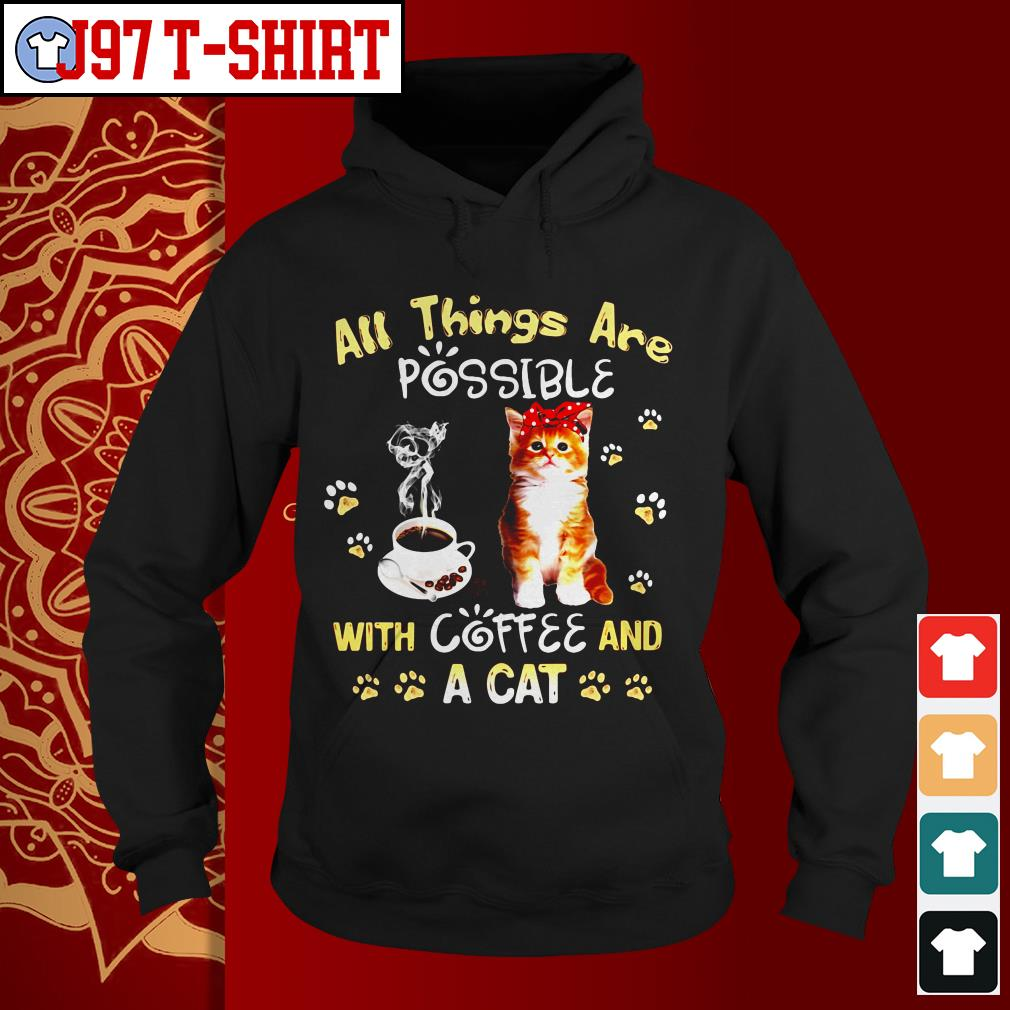 All things are possible with coffee and a cat Hoodie